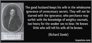 The good husband keeps his wife in the wholesome ignorance of ...
