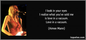 in your eyes I realize what you've sold me is love in a vacuum. Love ...