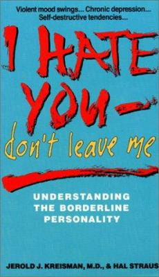 Hate You, Don't Leave Me: Understanding the Borderline Personality