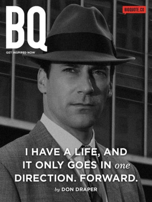 Don Draper quotes, as much as I'm repulsed by him!