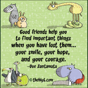 Good friends help you to find important things when you have lost them ...