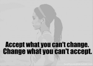 ... can not change, change what you can not accept, motivational quotes