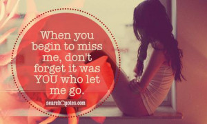 Dont Forget Me Quotes And Sayings When you begin to miss me