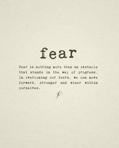 ... progress. In overcoming our fears, we can move forward, stronger and
