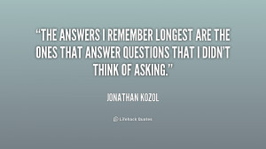 The answers I remember longest are the ones that answer questions that ...