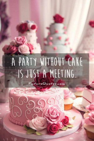 Cake Quotes and Sayings