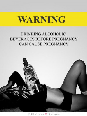 ... . Drinking alcoholic beverages before pregnancy can cause pregnancy