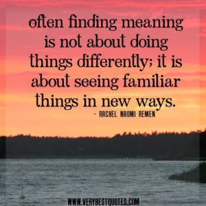Finding meaning quotes often finding meaning is not about doing things ...