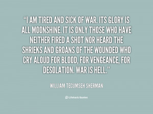 quote-William-Tecumseh-Sherman-i-am-tired-and-sick-of-war-47838.png