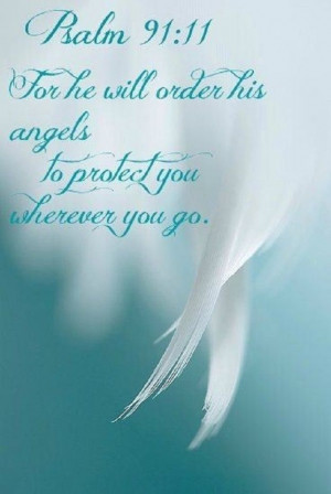 ... (NLT) - For he will order his angels to protect you wherever you go