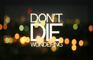 Don't Die Wondering – Live In The Now