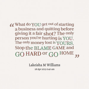 Quotes Picture: what do you get out of starting a business and ...