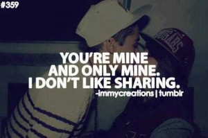 ... mine quotes you re mine quotes your mine you are mine only mine quotes