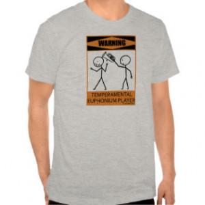 Warning Temperamental Euphonium Player T Shirts