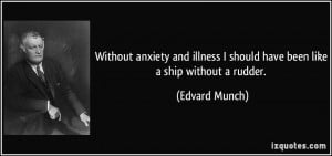 Without anxiety and illness I should have been like a ship without a ...