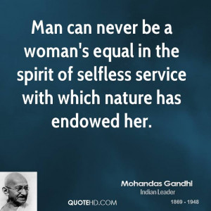 Man can never be a woman's equal in the spirit of selfless service ...