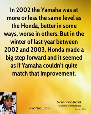 In 2002 the Yamaha was at more or less the same level as the Honda ...