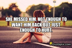 Want Him Back Quotes To want him back but just