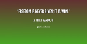 quote-A.-Philip-Randolph-freedom-is-never-given-it-is-won-30206.png