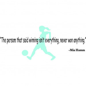 ... Anything - Mia Hamm Inspirational Sports Quote Picture Art Decal 15x20