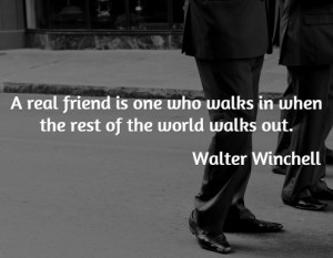 in when others walk out walter winchell famous friendship quotes