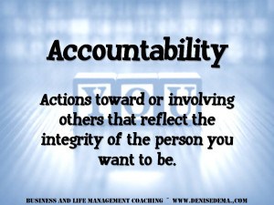When you're personally accountable, you take ownership ofsituations ...