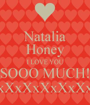 Natalia Honey I LOVE YOU SOOO MUCH! XxXxXxXxXxXxX
