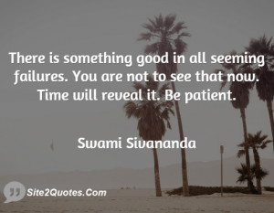 There is something good in all seeming failures. You are not to see ...