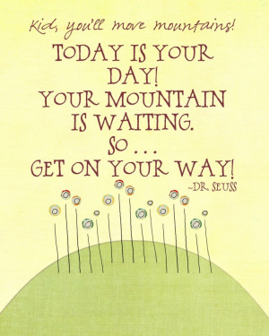 ... Is Your Day Mountain Is Waiting So Get On Your Way - Anniversary Quote