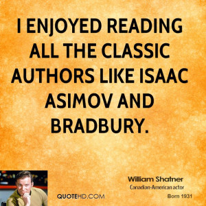 enjoyed reading all the classic authors like Isaac Asimov and ...