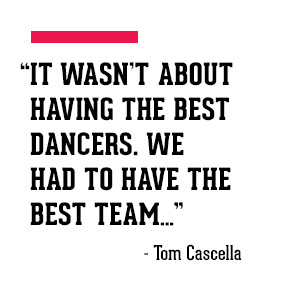 ... Having The Best Dancers We Had To Have The Best Team - Tom Cascella