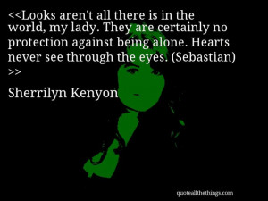 Sherrilyn Kenyon - quote-Looks aren't all there is in the world, my ...