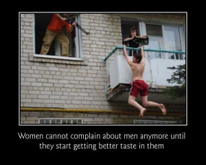 ... men anymore until they start getting better taste in them. (Quote by
