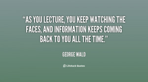 As you lecture, you keep watching the faces, and information keeps ...