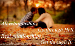 All relationships go through hell, real relationships get through it ...