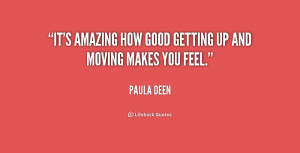 """It's amazing how good getting up and moving makes you feel."""""""