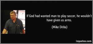 If God had wanted man to play soccer, he wouldn't have given us arms ...
