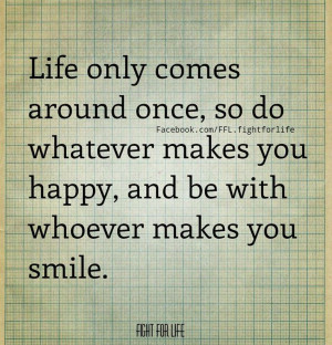 ... whatever makes you happy, and be with whoever make you smile. #qoute