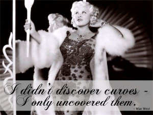 Mae West - I didn't discover curves; I only uncovered them