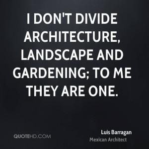 luis-barragan-architect-quote-i-dont-divide-architecture-landscape.jpg