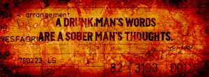 Timeline Cover: A Drunk Man's Words are a Sober Man's Thoughts