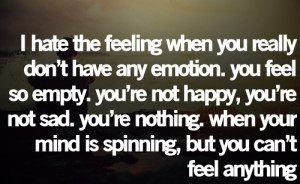 Hate The Feeling When You Really Don't Have Any Emotion: Quote ...