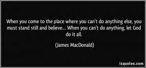 you come to the place where you can't do anything else, you must stand ...