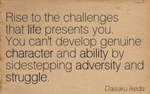 Rise To The Challenges That Life Presents You. You Can't Develop ...