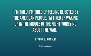 quote-Lyndon-B.-Johnson-im-tired-im-tired-of-feeling-rejected-54889 ...