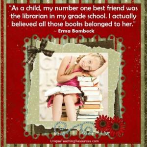 ... one-best-friend-was-the-librarian-in-my-grade-school-erma-bombeck.jpg