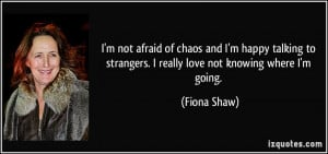 not afraid of chaos and I'm happy talking to strangers. I really ...