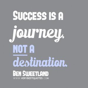 success quotes, Success is a journey, not a destination.