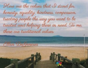 ... those in need. To me, those are traditional values. Ellen DeGeneres
