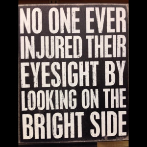 ... injured their #eye sight by looking on the bright side @quote #quote